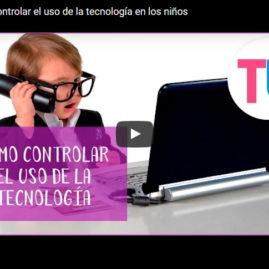 Cómo controlar el uso de la tecnología en los niños